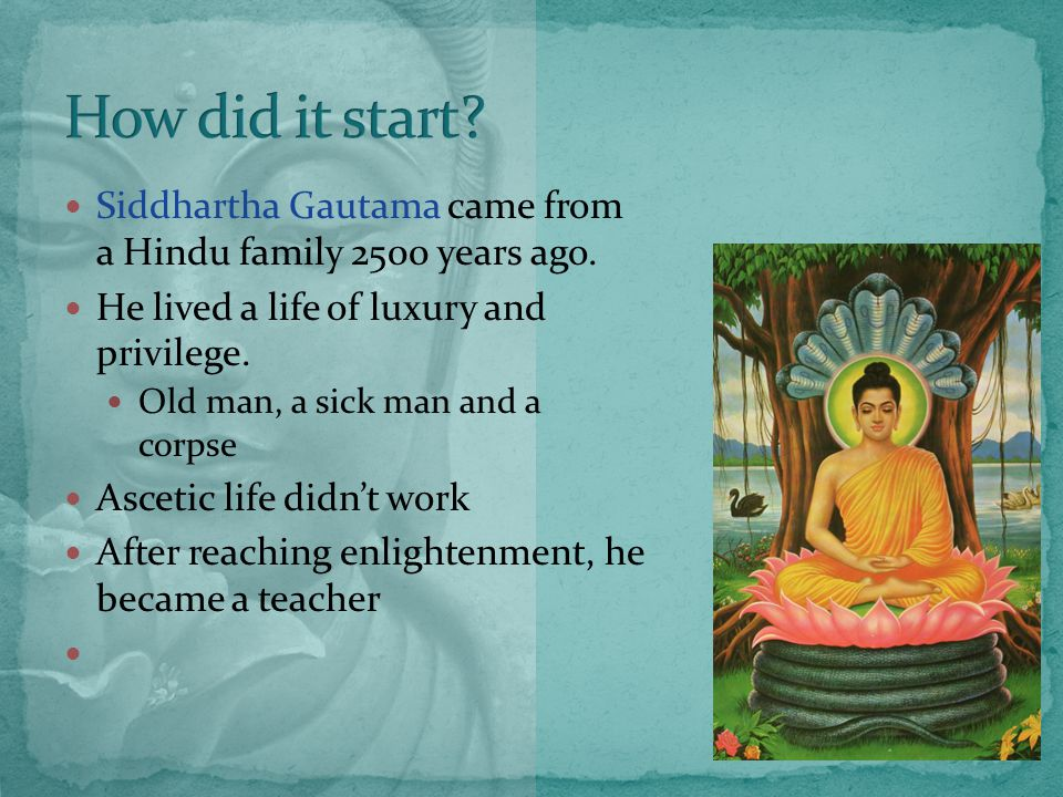Siddhartha Gautama came from a Hindu family 2500 years ago.