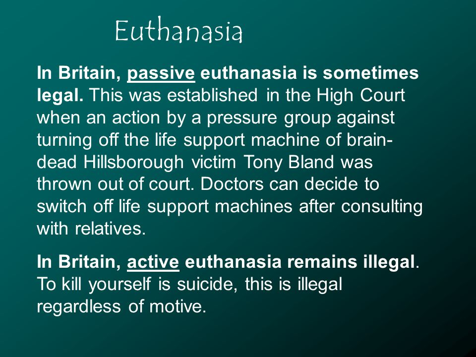 Euthanasia In Britain, passive euthanasia is sometimes legal.