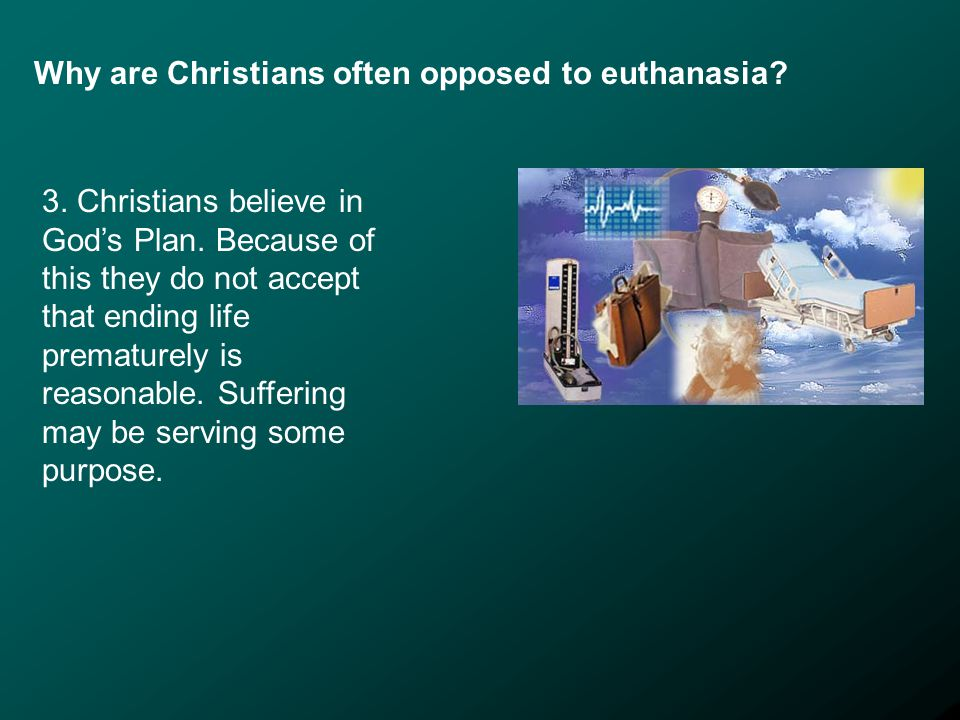 Why are Christians often opposed to euthanasia. 3.