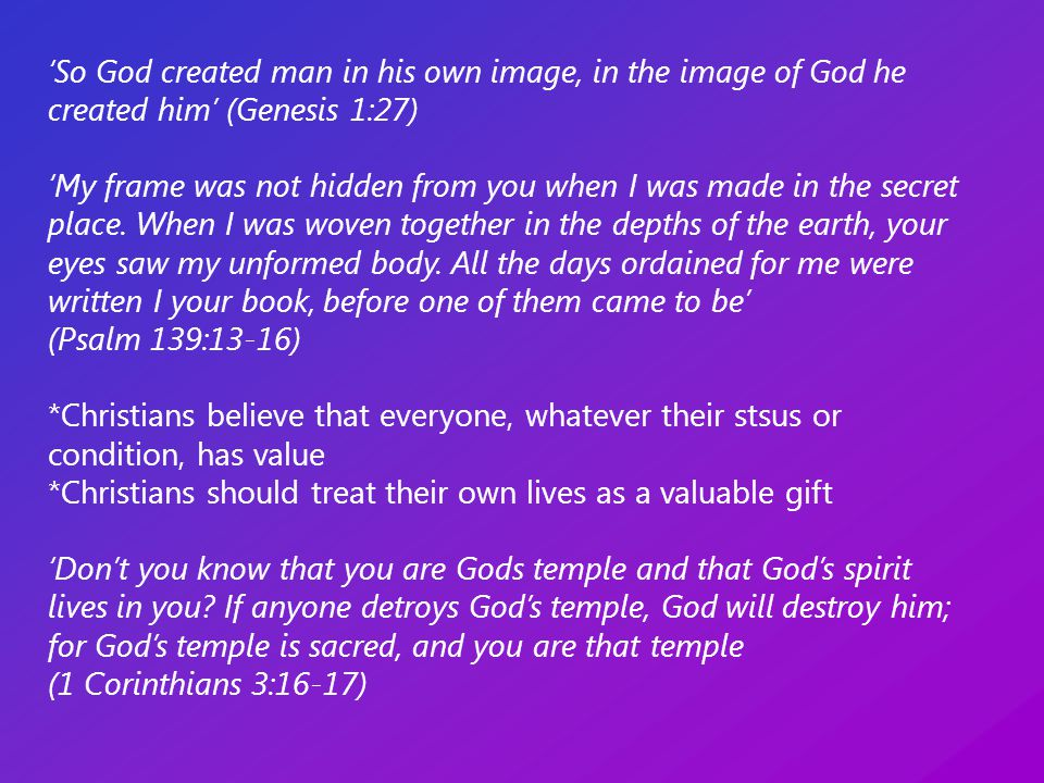 'So God created man in his own image, in the image of God he created him' (Genesis 1:27) 'My frame was not hidden from you when I was made in the secret place.