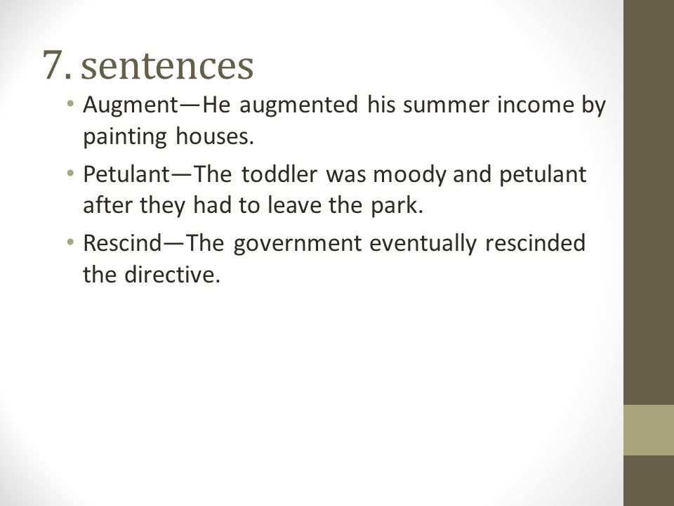 7.sentences Augment—He augmented his summer income by painting houses.