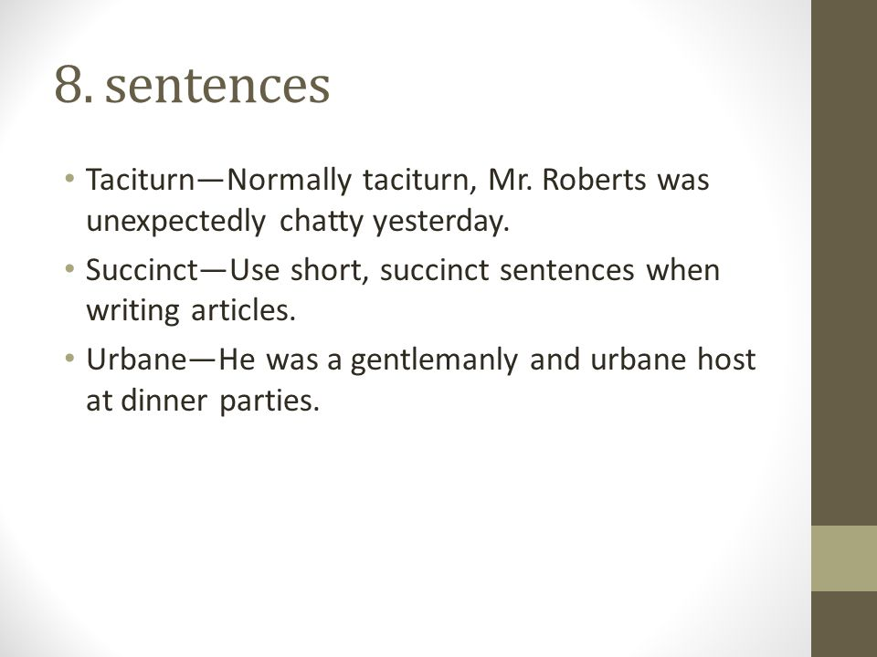 8.sentences Taciturn—Normally taciturn, Mr. Roberts was unexpectedly chatty yesterday.