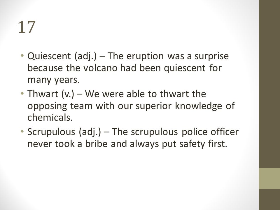 17 Quiescent (adj.) – The eruption was a surprise because the volcano had been quiescent for many years.