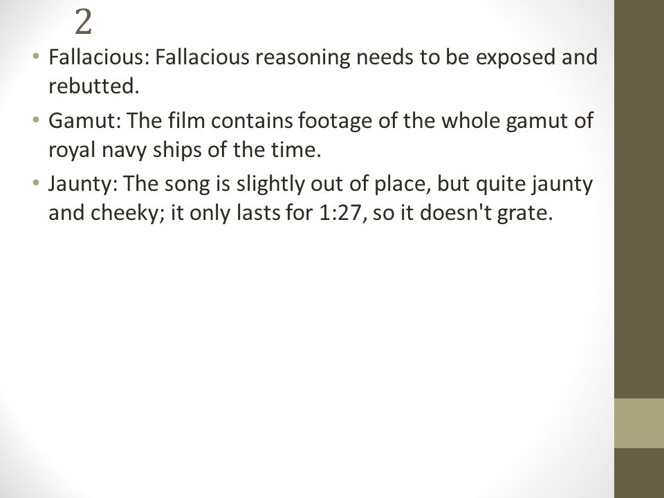 2 Fallacious: Fallacious reasoning needs to be exposed and rebutted.