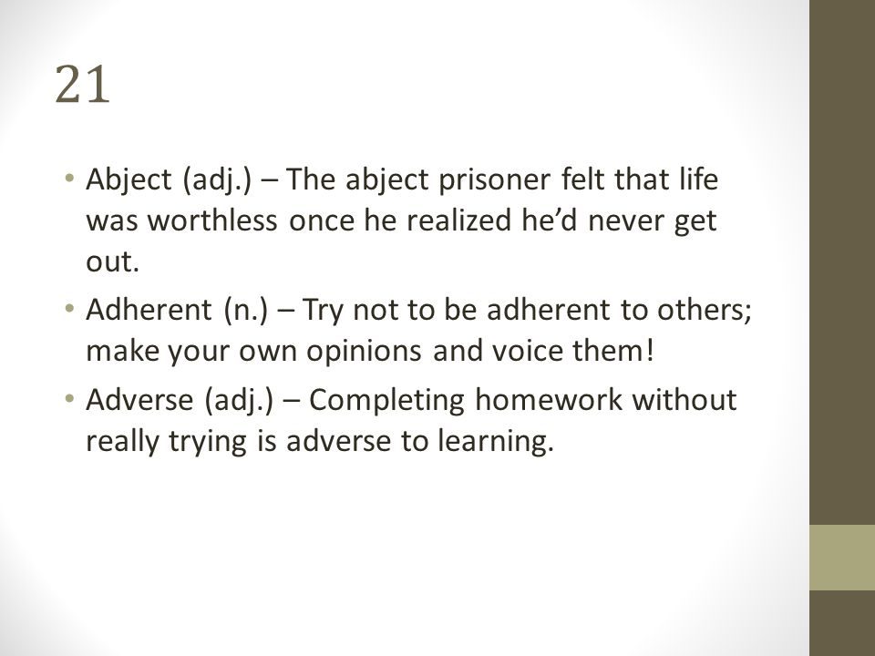 21 Abject (adj.) – The abject prisoner felt that life was worthless once he realized he'd never get out.
