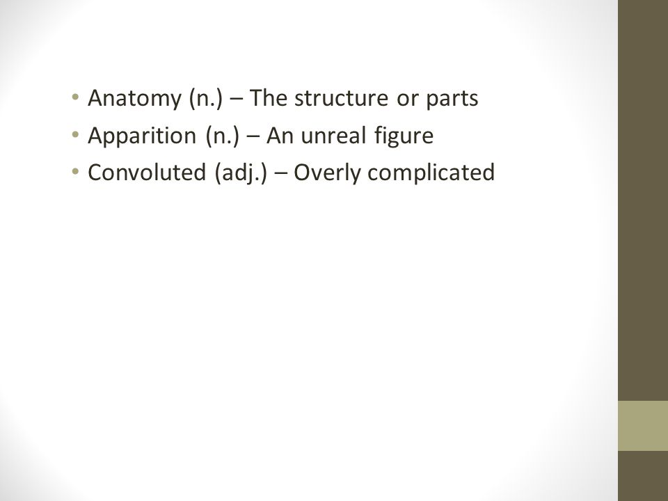 Anatomy (n.) – The structure or parts Apparition (n.) – An unreal figure Convoluted (adj.) – Overly complicated