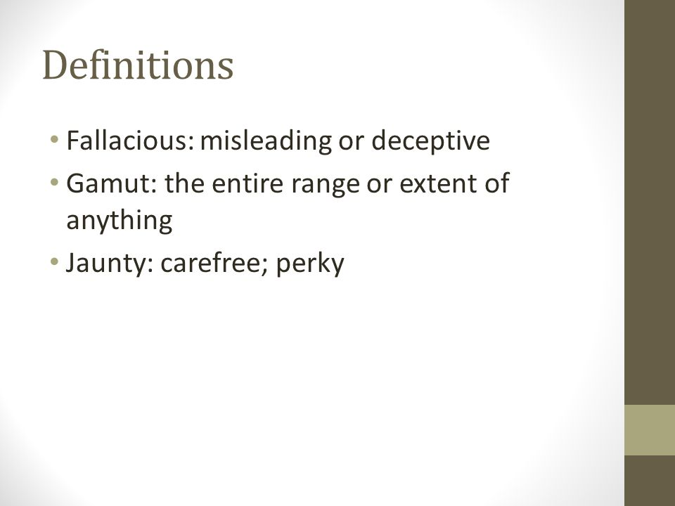 Definitions Fallacious: misleading or deceptive Gamut: the entire range or extent of anything Jaunty: carefree; perky