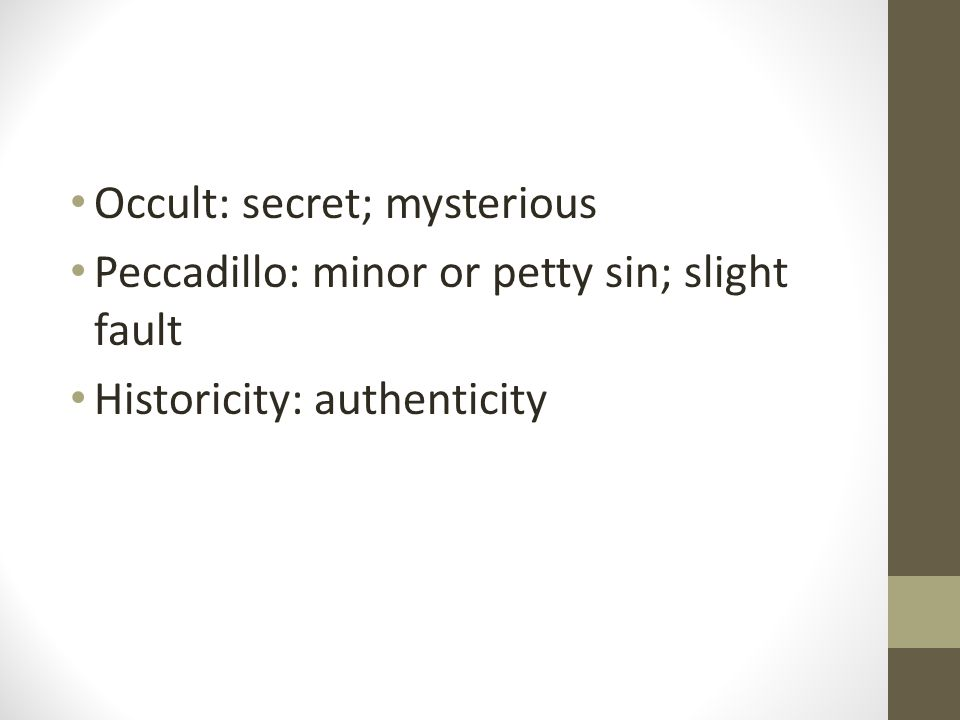 Occult: secret; mysterious Peccadillo: minor or petty sin; slight fault Historicity: authenticity