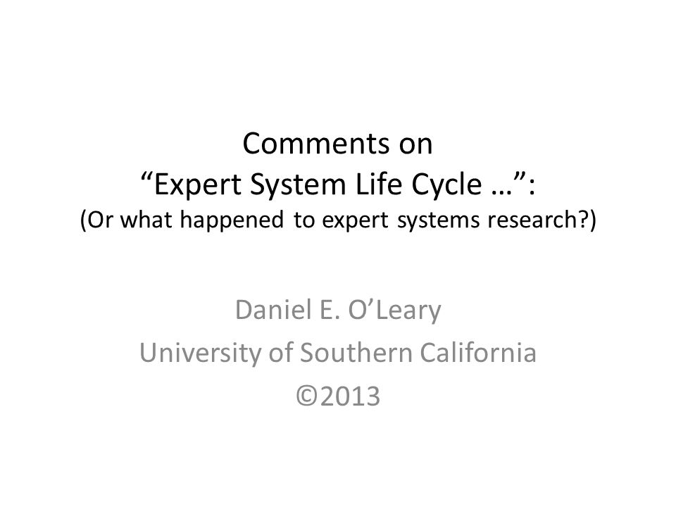 Comments on Expert System Life Cycle … : (Or what happened to expert systems research ) Daniel E.