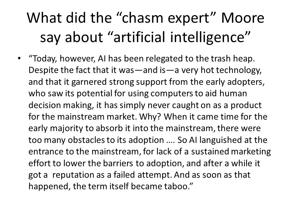 What did the chasm expert Moore say about artificial intelligence Today, however, AI has been relegated to the trash heap.