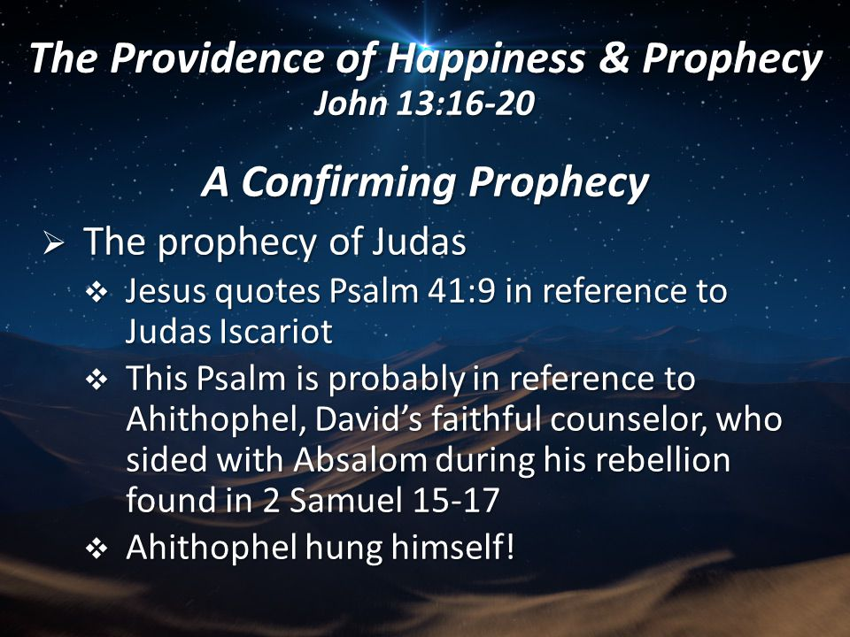 A Confirming Prophecy  The prophecy of Judas  Jesus quotes Psalm 41:9 in reference to Judas Iscariot  This Psalm is probably in reference to Ahitho