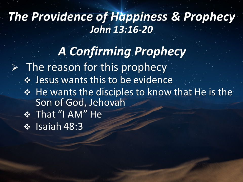 A Confirming Prophecy  The reason for this prophecy  Jesus wants this to be evidence  He wants the disciples to know that He is the Son of God, Jeh