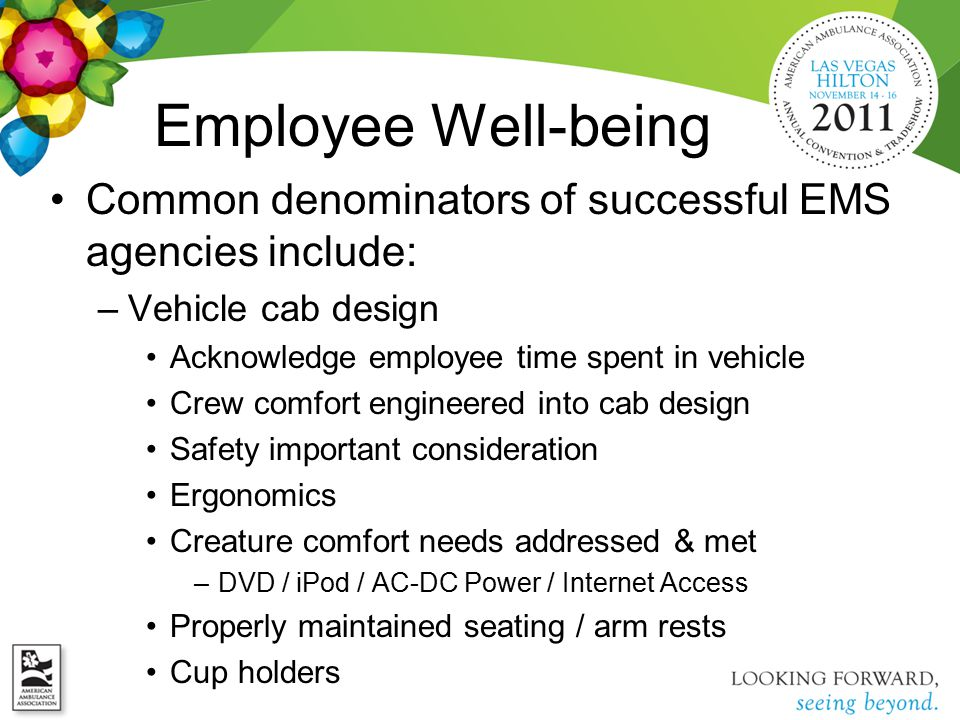 Employee Well-being Common denominators of successful EMS agencies include: –Vehicle cab design Acknowledge employee time spent in vehicle Crew comfor