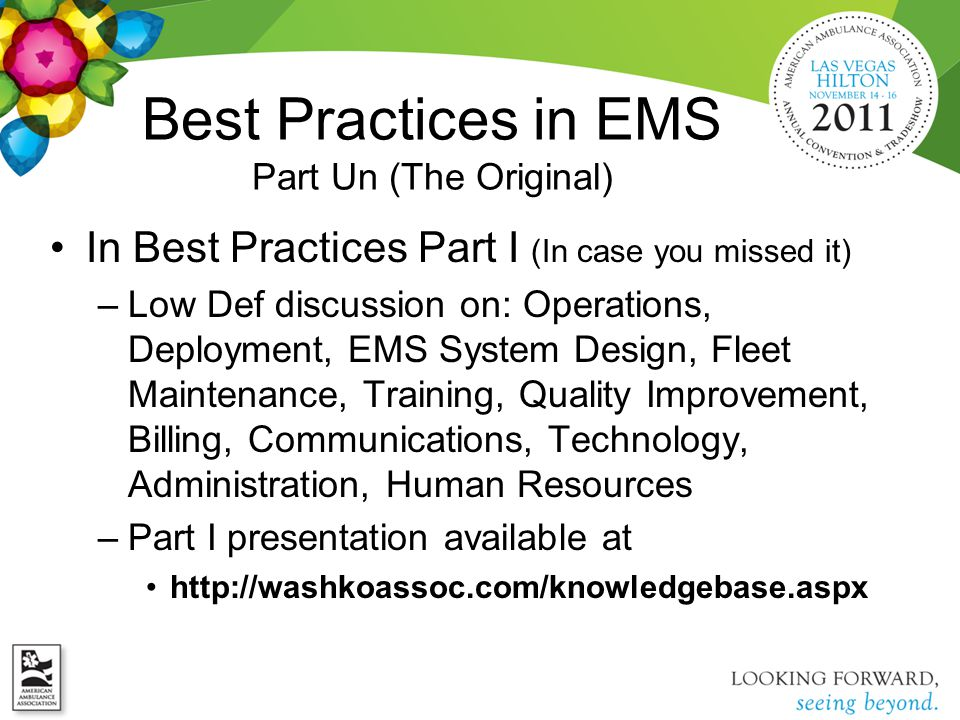Best Practices in EMS Part Un (The Original) In Best Practices Part I (In case you missed it) –Low Def discussion on: Operations, Deployment, EMS Syst
