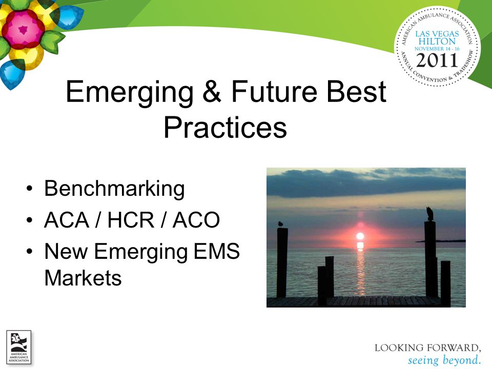 Emerging & Future Best Practices Benchmarking ACA / HCR / ACO New Emerging EMS Markets