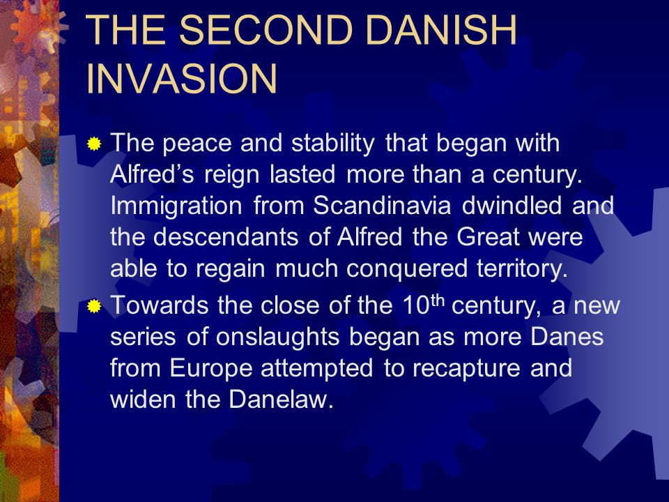  The Danes became more peaceful and built their Danelaw communities not only as a military fortress, but also as trading centers. One result was the