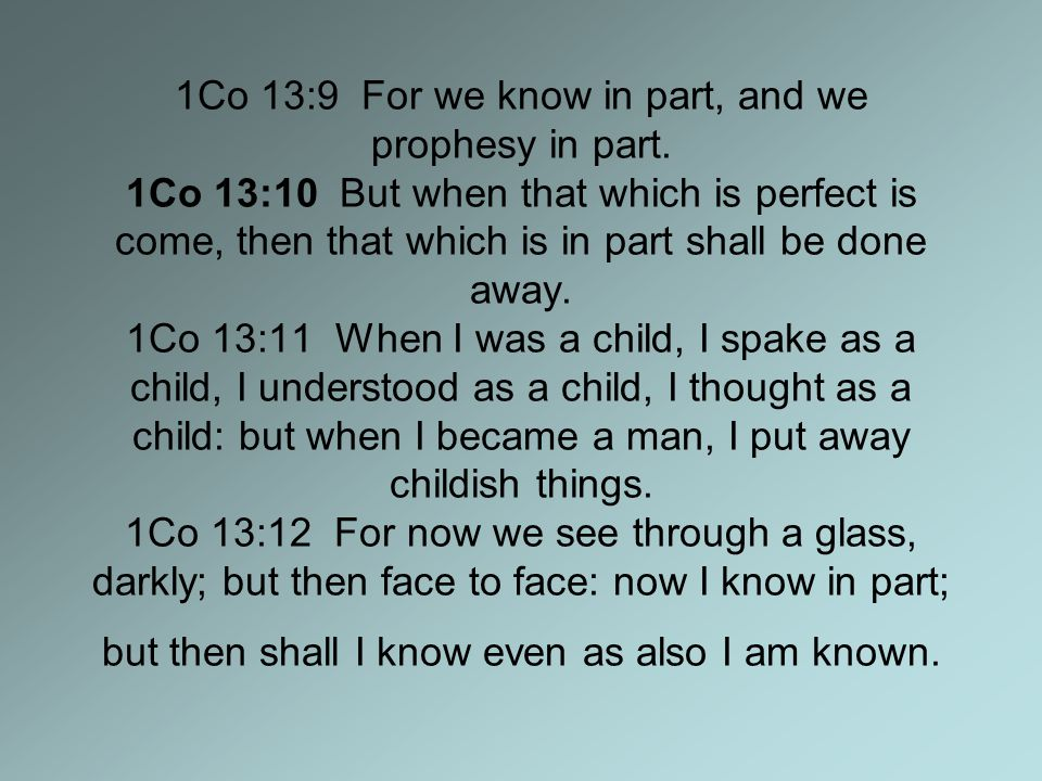 1Co 13:9 For we know in part, and we prophesy in part.