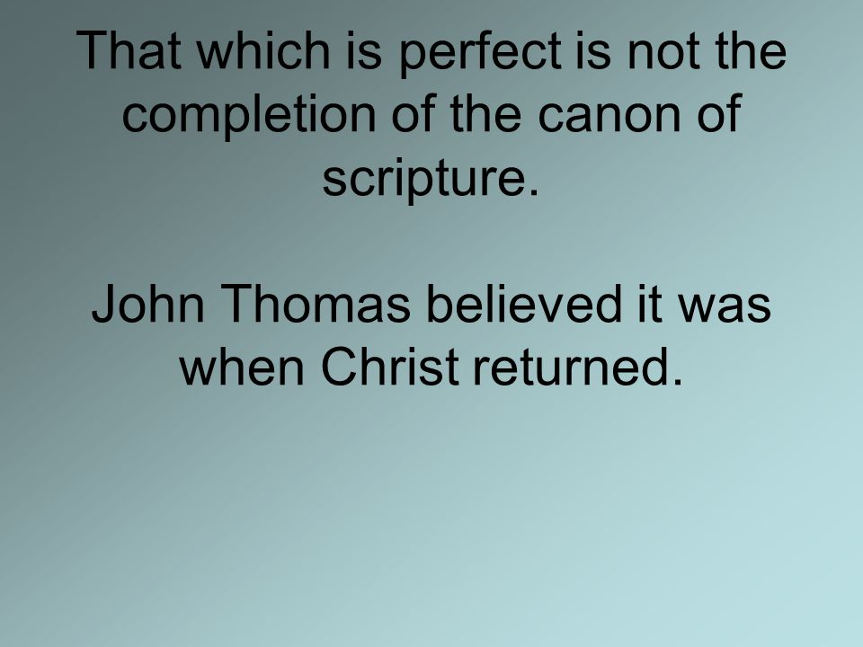 That which is perfect is not the completion of the canon of scripture.