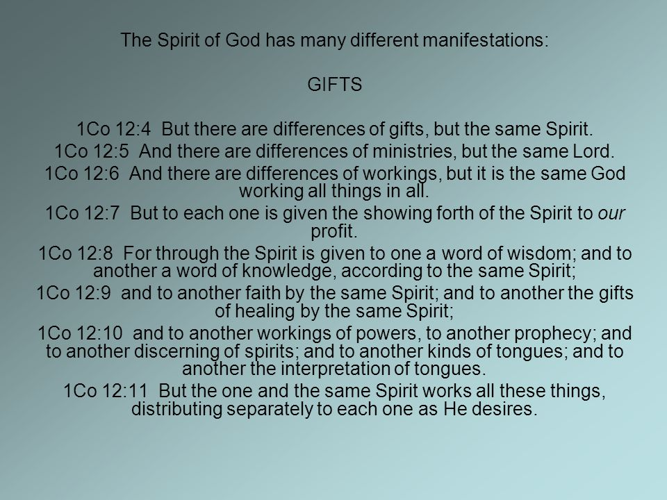 The Spirit of God has many different manifestations: GIFTS 1Co 12:4 But there are differences of gifts, but the same Spirit.