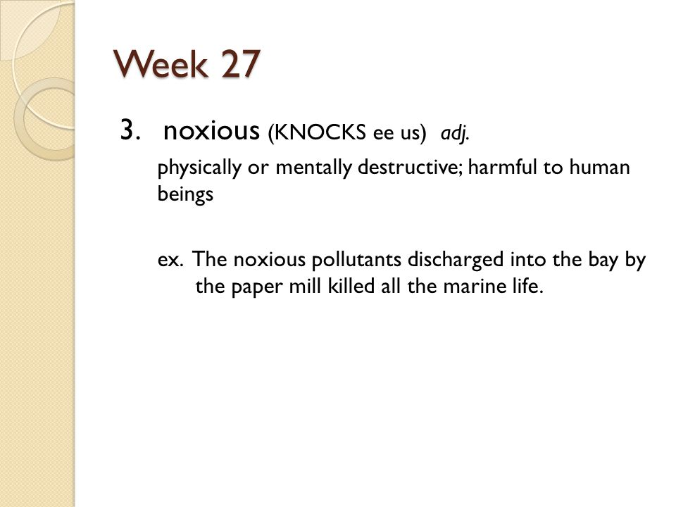 Week 27 3. noxious (KNOCKS ee us) adj.