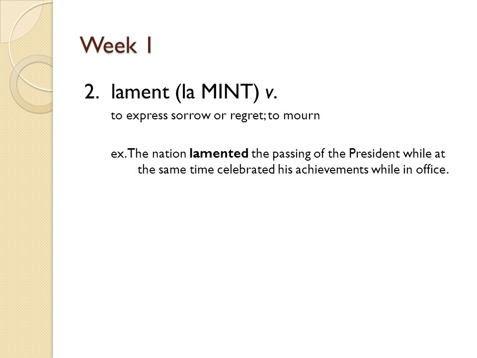 Week 1 2. lament (la MINT) v. to express sorrow or regret; to mourn ex.