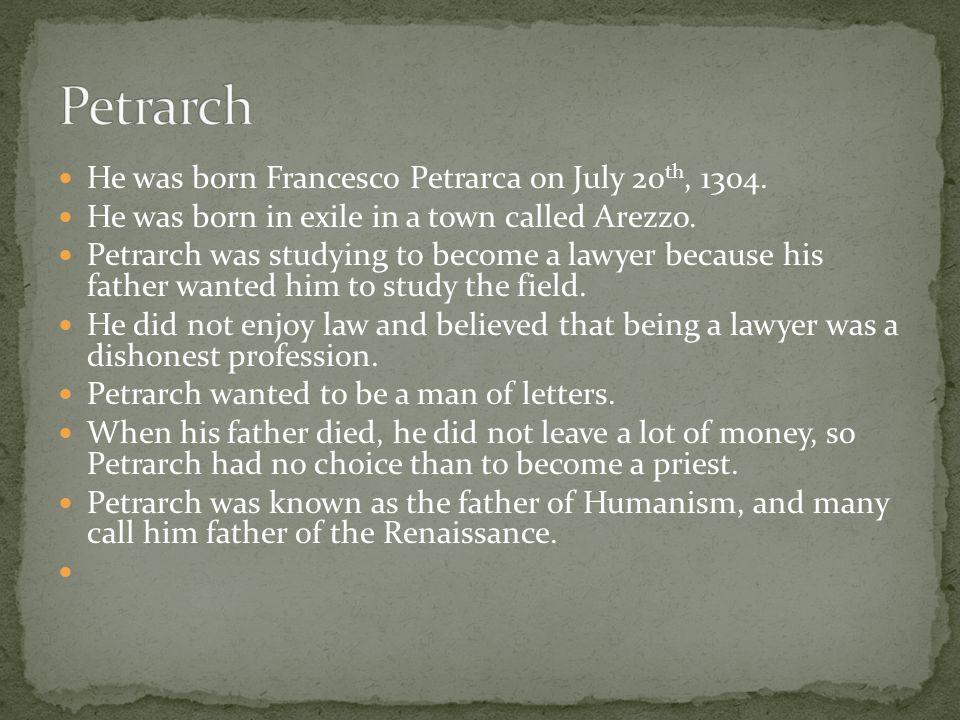 He was born Francesco Petrarca on July 20 th, 1304.
