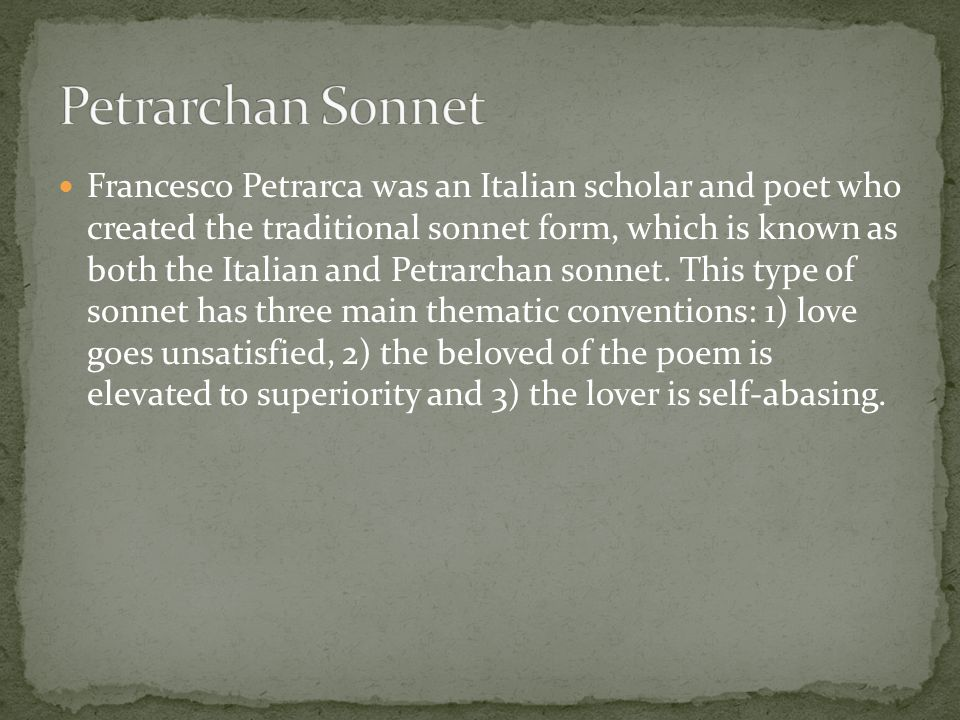 Francesco Petrarca was an Italian scholar and poet who created the traditional sonnet form, which is known as both the Italian and Petrarchan sonnet.