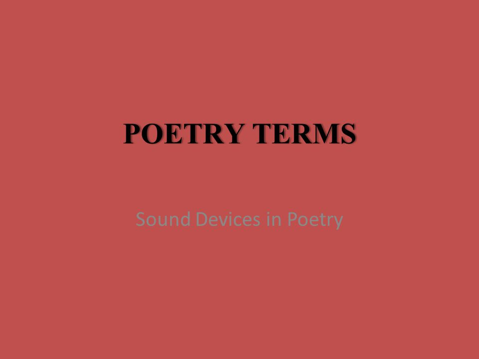 POETRY TERMSPOETRY TERMS Sound Devices in Poetry