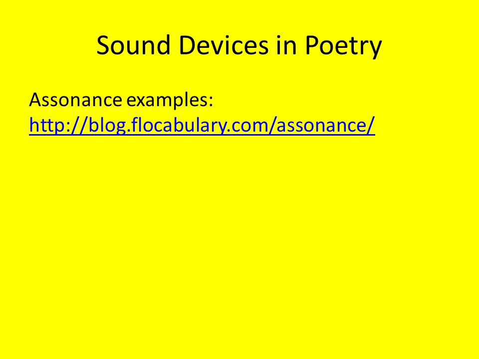 Sound Devices in Poetry Assonance examples: http://blog.flocabulary.com/assonance/ http://blog.flocabulary.com/assonance/