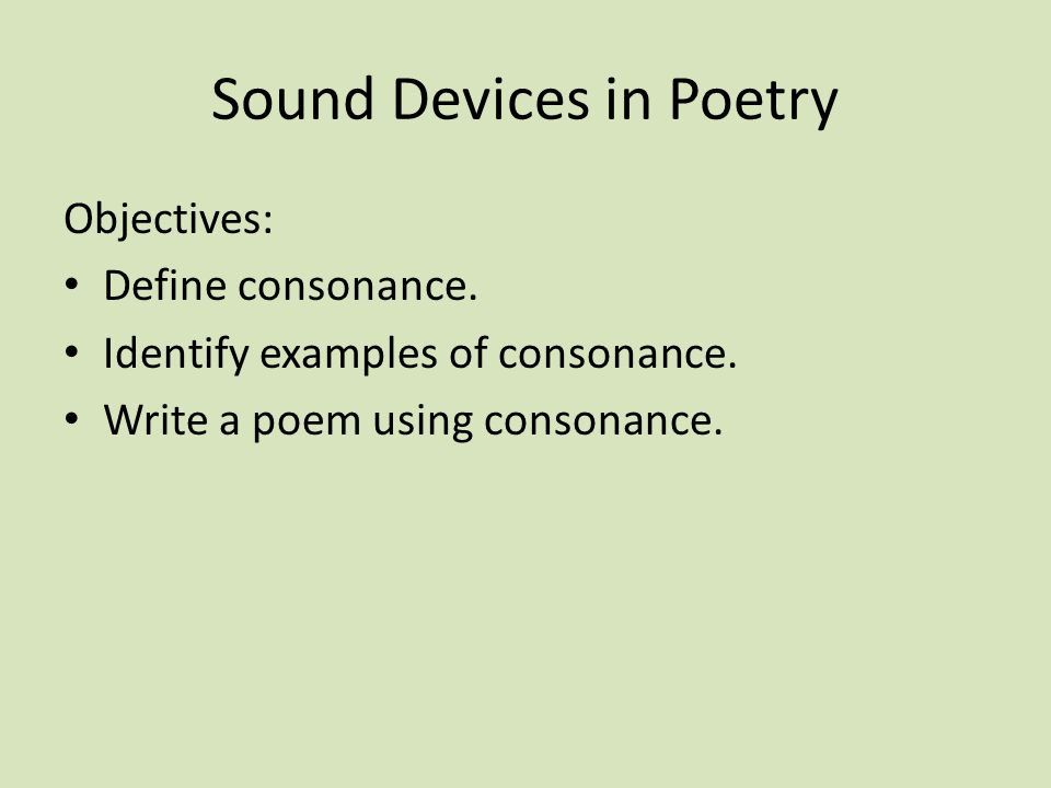 Sound Devices in Poetry Objectives: Define consonance. Identify examples of consonance. Write a poem using consonance.