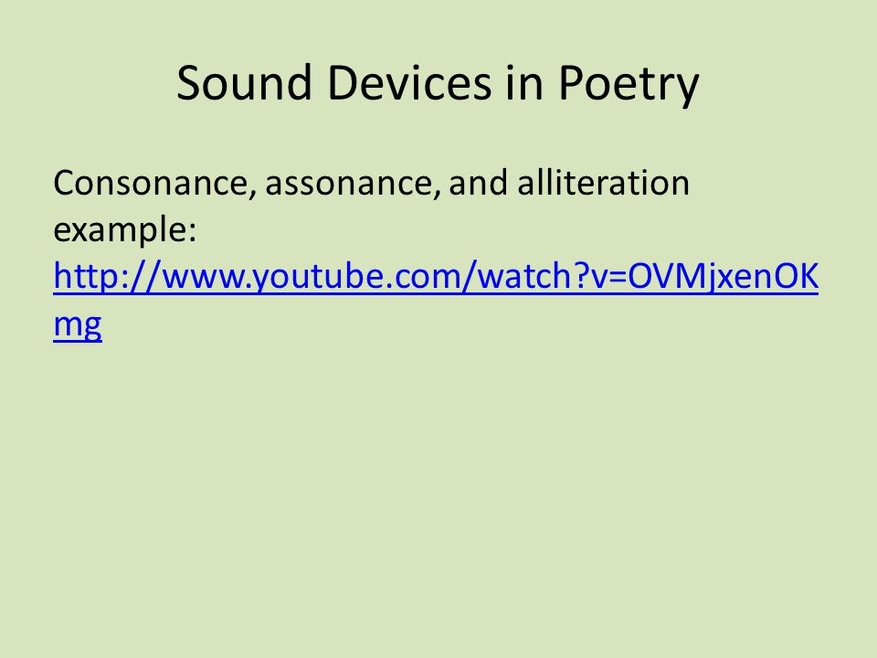 Sound Devices in Poetry Consonance, assonance, and alliteration example: http://www.youtube.com/watch?v=OVMjxenOK mg http://www.youtube.com/watch?v=OV