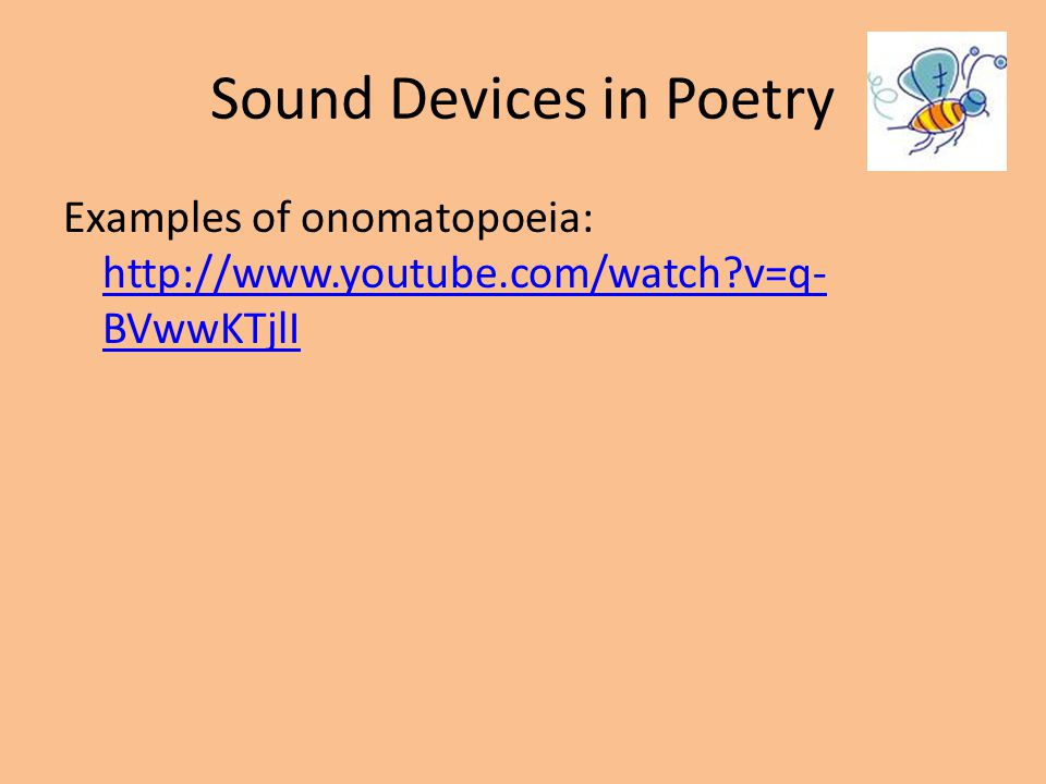 Sound Devices in Poetry Examples of onomatopoeia: http://www.youtube.com/watch?v=q- BVwwKTjlI http://www.youtube.com/watch?v=q- BVwwKTjlI