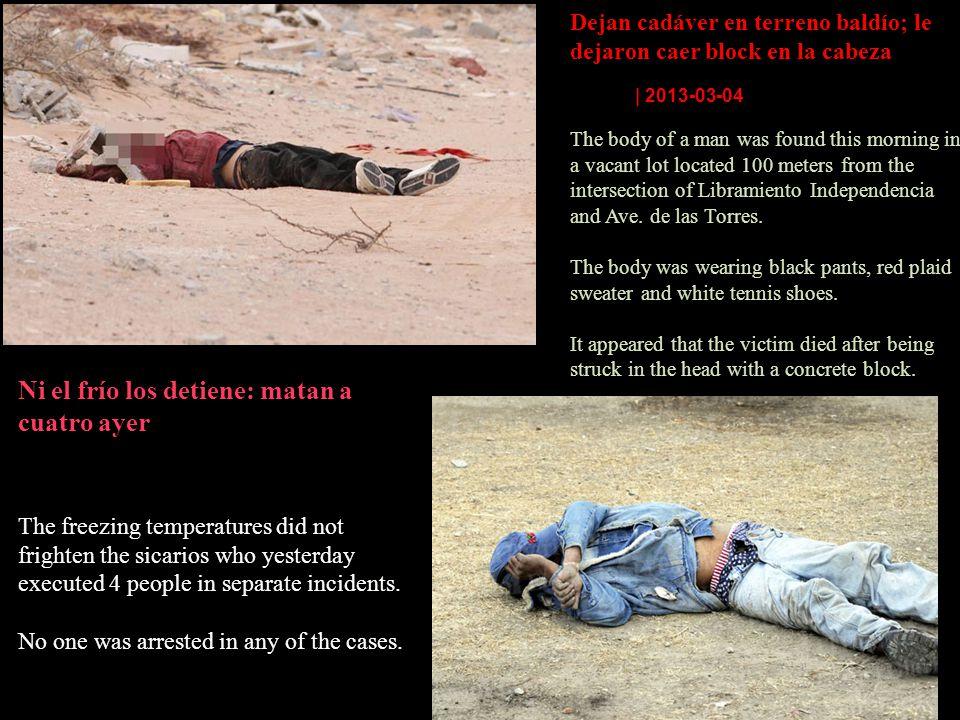 Ni el frío los detiene: matan a cuatro ayer Staff El Diario | 03-02-2011 | 00:24 The freezing temperatures did not frighten the sicarios who yesterday