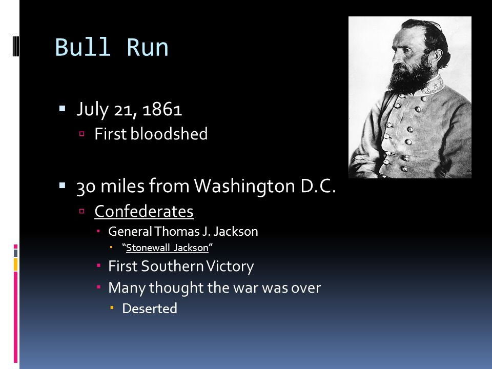 Bull Run  July 21, 1861  First bloodshed  30 miles from Washington D.C.