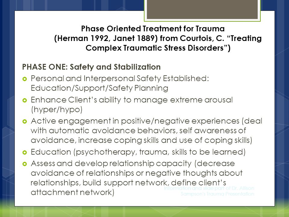 Phase Oriented Treatment Phase Oriented Treatment for Trauma (Herman 1992, Janet 1889) from Courtois, C.