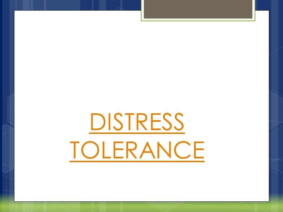 Distress tolerance skills (taken from the Accepts skills … DBT informed) o Activities (physical and mental) – mental vacation, bi-lateral movement (walking), temperature change o Contributing – helping others gets you out of yourself and your stress (smiling, give compliment, invite someone to coffee, hold a door, do a favor) o Comparisons – Bringing perspective to current situation, what skills have helped you cope before (have helped your children cope before) … validate yourself o Emotions – Seek out activities that create feelings that are OPPOSITE from the painful ones you are experiencing (listen to music, favorite movie, work on a project --- favorite hobby) o Push Away – Put away distressing memories in a lock box or in the parking lot for a little while … can do this in writing or mentally o Thoughts – distract your thoughts with one-thing exercises, read something inspiring, just worrying exercise o Sensations – Any physically vigorous activity or actively awakening senses (brisk walk, cold bath/hot bath, splash cold water on face, lotions on your wrist, strong taste, bold colors (Mandela), music) Pederson, L.