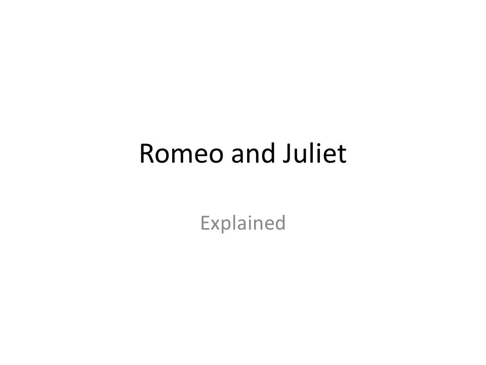 Romeo and Juliet Explained