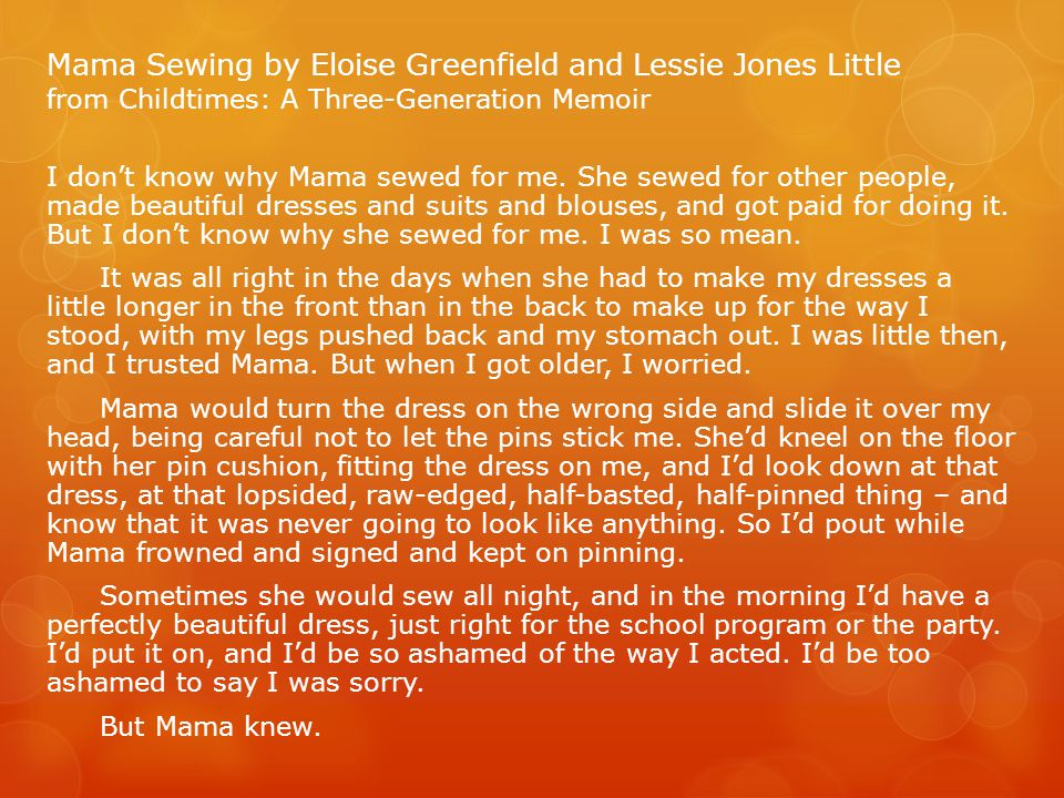 Mama Sewing by Eloise Greenfield and Lessie Jones Little from Childtimes: A Three-Generation Memoir I don't know why Mama sewed for me.