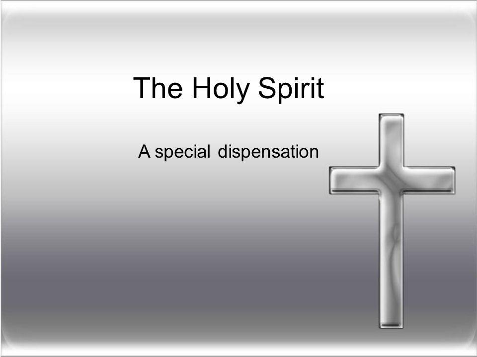 The Holy Spirit A special dispensation