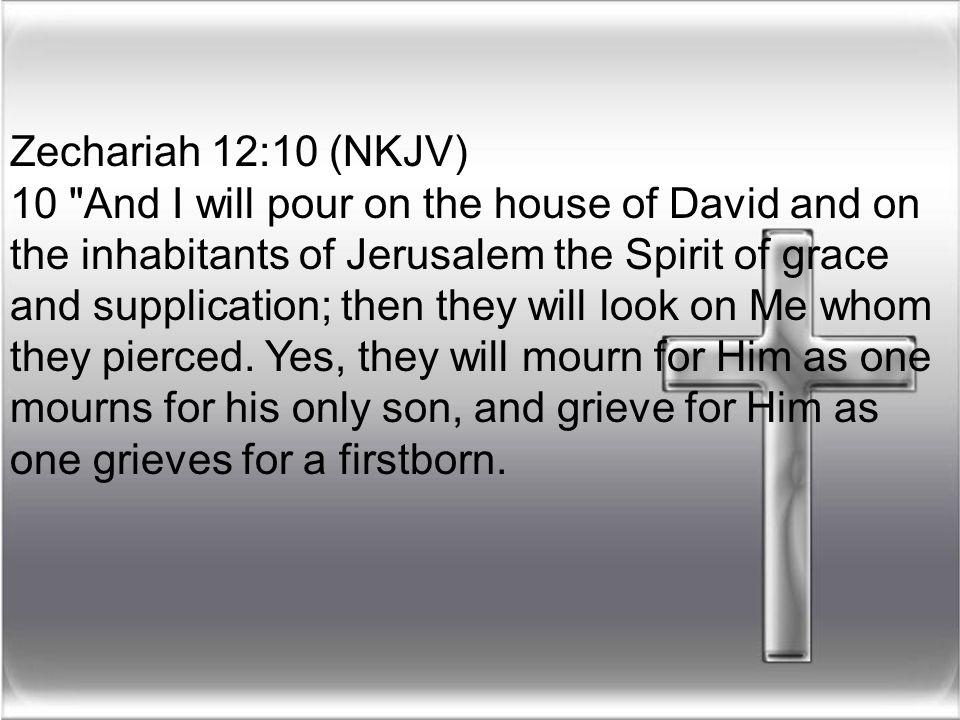Zechariah 12:10 (NKJV) 10