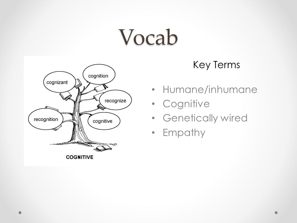 Vocab Word TreeKey Terms Humane/inhumane Cognitive Genetically wired Empathy