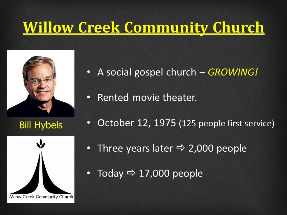 Willow Creek Community Church A social gospel church – GROWING.