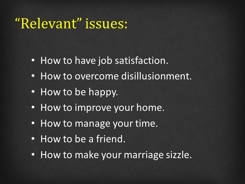 Relevant issues: How to have job satisfaction. How to overcome disillusionment.