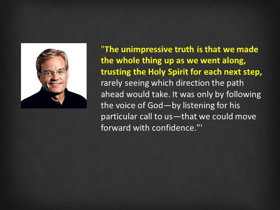 The unimpressive truth is that we made the whole thing up as we went along, trusting the Holy Spirit for each next step, rarely seeing which direction the path ahead would take.