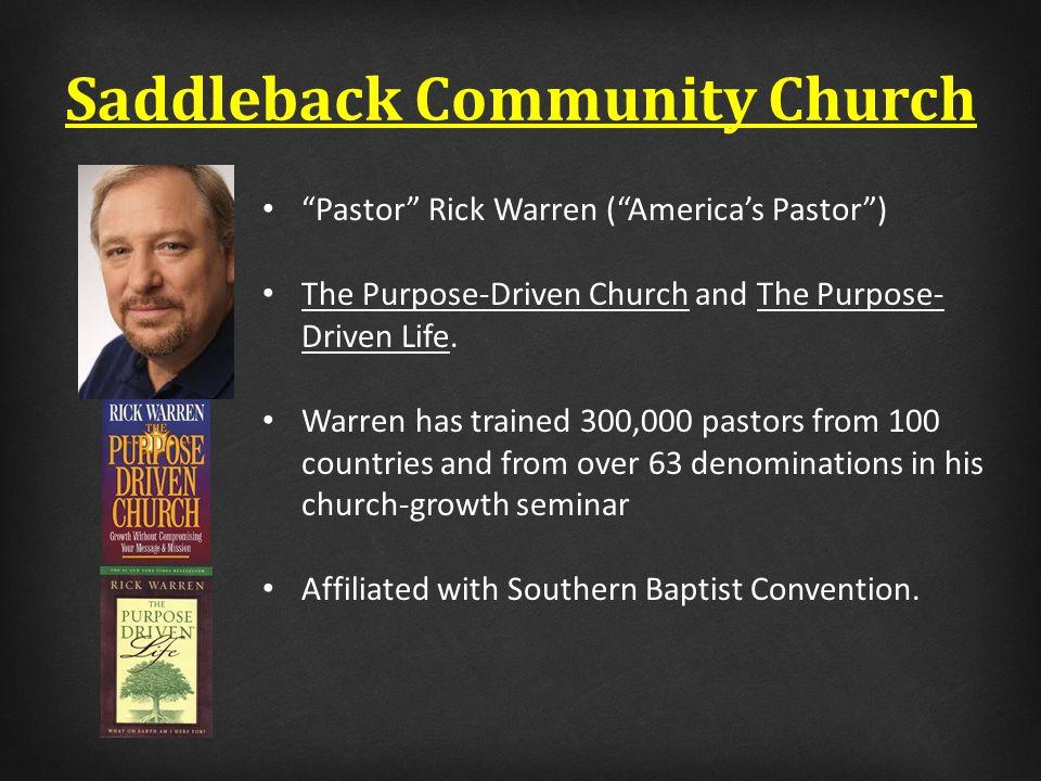Saddleback Community Church Pastor Rick Warren ( America's Pastor ) The Purpose-Driven Church and The Purpose- Driven Life.