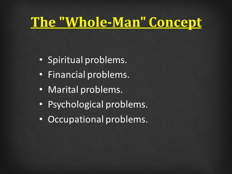 The Whole-Man Concept Spiritual problems. Financial problems.