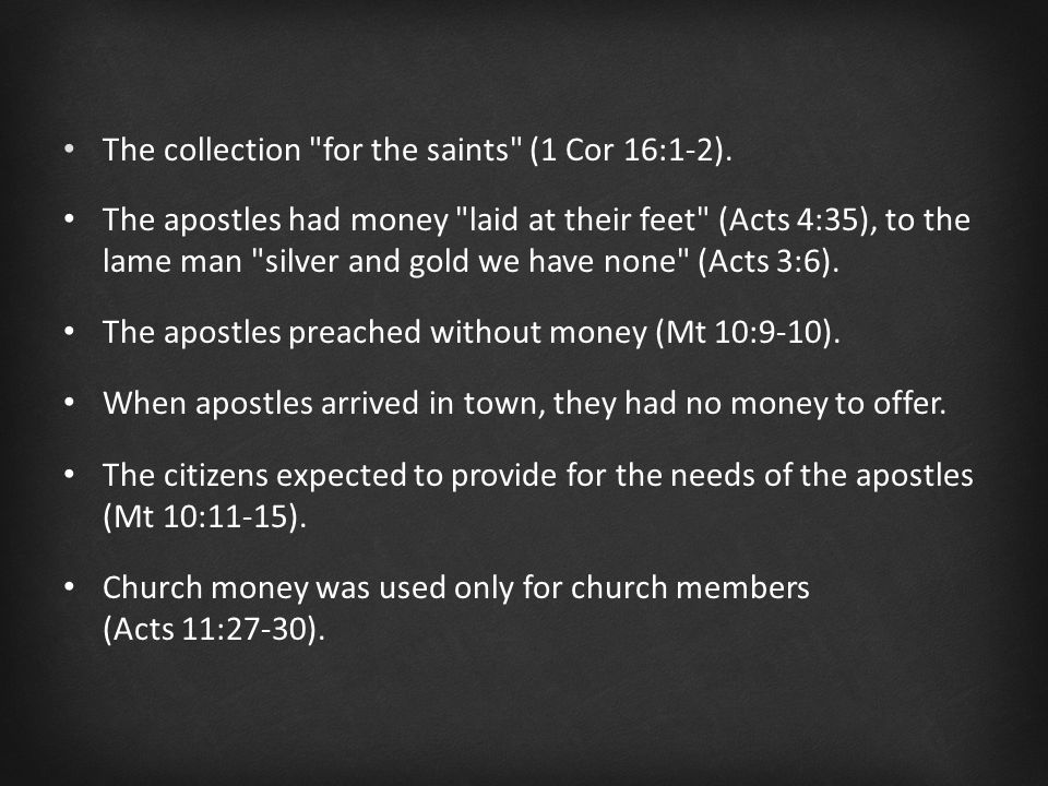 The apostles had money laid at their feet (Acts 4:35), to the lame man silver and gold we have none (Acts 3:6).