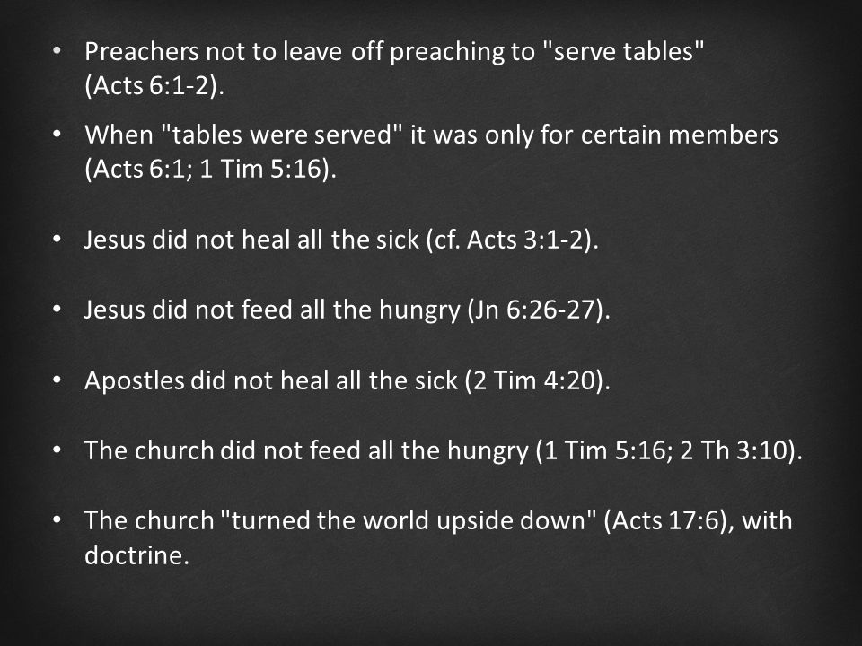 When tables were served it was only for certain members (Acts 6:1; 1 Tim 5:16).
