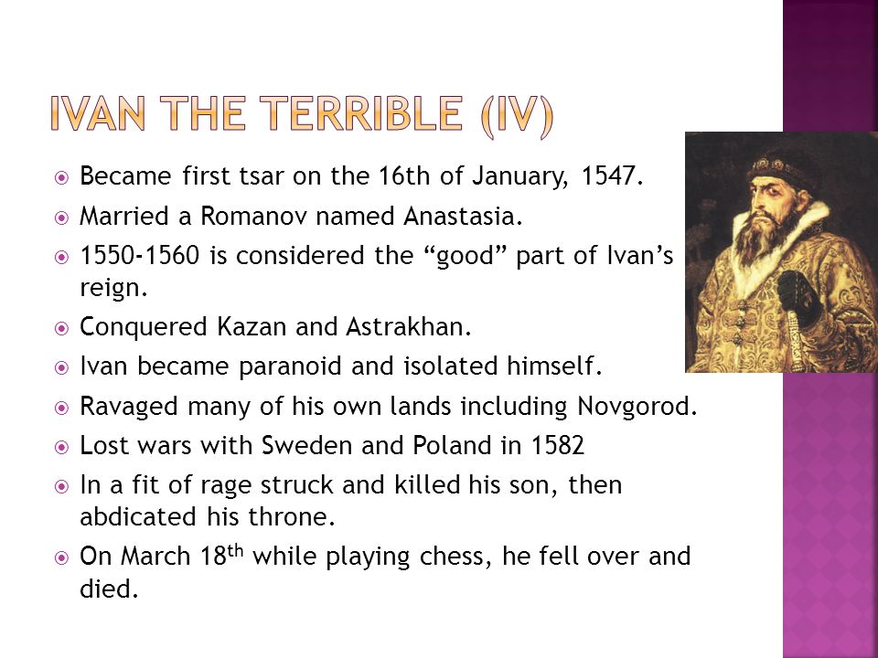  Became first tsar on the 16th of January, 1547.  Married a Romanov named Anastasia.