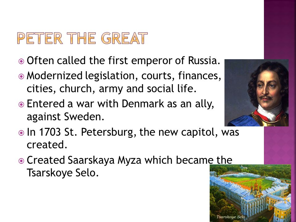  Often called the first emperor of Russia.  Modernized legislation, courts, finances, cities, church, army and social life.  Entered a war with Den
